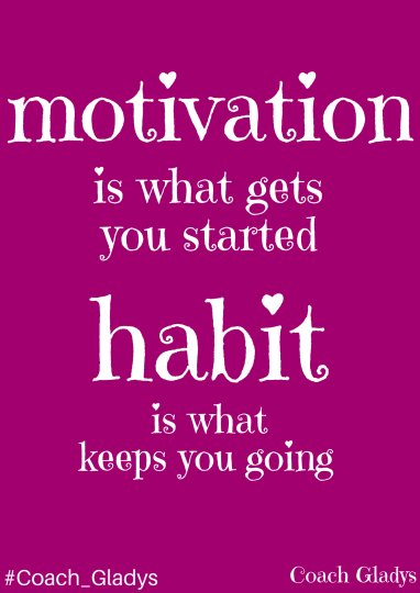 #Coach_Gladys Motivation=habit